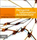 Pervasive Information Architecture : Designing Cross-Channel User Experiences - eBook