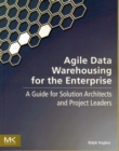 Agile Data Warehousing for the Enterprise : A Guide for Solution Architects and Project Leaders - Book
