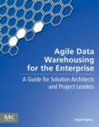 Agile Data Warehousing for the Enterprise : A Guide for Solution Architects and Project Leaders - eBook