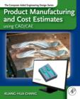 Product Manufacturing and Cost Estimating using CAD/CAE : The Computer Aided Engineering Design Series - eBook