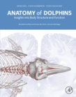 Anatomy of Dolphins : Insights into Body Structure and Function - eBook