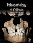 Paleopathology of Children : Identification of Pathological Conditions in the Human Skeletal Remains of Non-Adults - Book