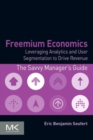 Freemium Economics : Leveraging Analytics and User Segmentation to Drive Revenue - Book