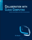 Collaboration with Cloud Computing : Security, Social Media, and Unified Communications - eBook