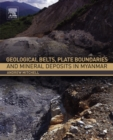Geological Belts, Plate Boundaries, and Mineral Deposits in Myanmar - eBook