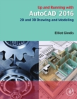 Up and Running with AutoCAD 2016 : 2D and 3D Drawing and Modeling - eBook