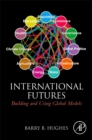 International Futures : Building and Using Global Models - Book