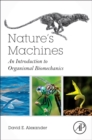 Nature's Machines : An Introduction to Organismal Biomechanics - Book