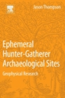 Ephemeral Hunter-Gatherer Archaeological Sites : Geophysical Research - Book