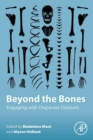 Beyond the Bones : Engaging with Disparate Datasets - Book