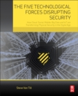 The Five Technological Forces Disrupting Security : How Cloud, Social, Mobile, Big Data and IoT are Transforming Physical Security in the Digital Age - Book