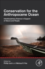 Conservation for the Anthropocene Ocean : Interdisciplinary Science in Support of Nature and People - Book