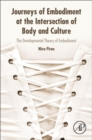 Journeys of Embodiment at the Intersection of Body and Culture : The Developmental Theory of Embodiment - Book