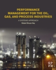 Performance Management for the Oil, Gas, and Process Industries : A Systems Approach - eBook