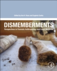 Dismemberments : Perspectives in Forensic Anthropology and Legal Medicine - Book