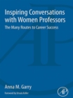 Inspiring Conversations with Women Professors : The Many Routes to Career Success - eBook