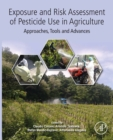 Exposure and Risk Assessment of Pesticide Use in Agriculture : Approaches, Tools and Advances - eBook