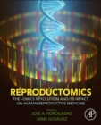 Reproductomics : The -Omics Revolution and Its Impact on Human Reproductive Medicine - Book