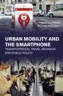 Urban Mobility and the Smartphone : Transportation, Travel Behavior and Public Policy - eBook
