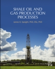 Shale Oil and Gas Production Processes - eBook