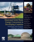 Municipal Solid Waste Energy Conversion in Developing Countries : Technologies, Best Practices, Challenges and Policy - Book