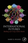 International Futures : Building and Using Global Models - eBook
