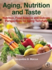 Aging, Nutrition and Taste : Nutrition, Food Science and Culinary Perspectives for Aging Tastefully - eBook