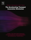 The Accelerating Transport Innovation Revolution : A Global, Case Study-Based Assessment of Current Experience, Cross-Sectorial Effects, and Socioeconomic Transformations - eBook