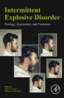 Intermittent Explosive Disorder : Etiology, Assessment, and Treatment - eBook
