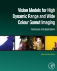 Vision Models for High Dynamic Range and Wide Colour Gamut Imaging : Techniques and Applications - Book
