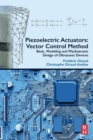 Piezoelectric Actuators: Vector Control Method : Basic, Modeling and Mechatronic Design of Ultrasonic Devices - Book