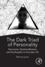 The Dark Triad of Personality : Narcissism, Machiavellianism, and Psychopathy in Everyday Life - Book