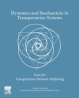 Dynamics and Stochasticity in Transportation Systems : Tools for Transportation Network Modeling - Book