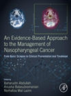 An Evidence-Based Approach to the Management of Nasopharyngeal Cancer : From Basic Science to Clinical Presentation and Treatment - eBook