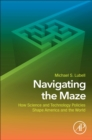 Navigating the Maze : How Science and Technology Policies Shape America and the World - Book