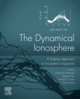 The Dynamical Ionosphere : A Systems Approach to Ionospheric Irregularity - eBook