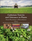 Cadmium Toxicity and Tolerance in Plants : From Physiology to Remediation - Book
