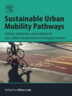 Sustainable Urban Mobility Pathways : Policies, Institutions, and Coalitions for Low Carbon Transportation in Emerging Countries - eBook