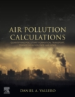 Air Pollution Calculations : Quantifying Pollutant Formation, Transport, Transformation, Fate and Risks - eBook