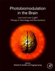 Photobiomodulation in the Brain : Low-Level Laser (Light) Therapy in Neurology and Neuroscience - Book