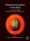 Photobiomodulation in the Brain : Low-Level Laser (Light) Therapy in Neurology and Neuroscience - eBook