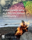 Cybercartography in a Reconciliation Community : Engaging Intersecting Perspectives Volume 8 - Book