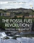 The Fossil Fuel Revolution : Shale Gas and Tight Oil - eBook