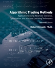 Algorithmic Trading Methods : Applications Using Advanced Statistics, Optimization, and Machine Learning Techniques - Book