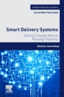 Smart Delivery Systems : Solving Complex Vehicle Routing Problems - Book