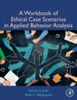 A Workbook of Ethical Case Scenarios in Applied Behavior Analysis - Book