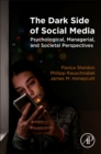 The Dark Side of Social Media : Psychological, Managerial, and Societal Perspectives - Book