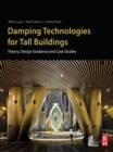 Damping Technologies for Tall Buildings : Theory, Design Guidance and Case Studies - eBook