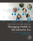 Managing Health in the Genomic Era : A Guide to Family Health History and Disease Risk - Book