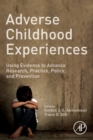 Adverse Childhood Experiences : Using Evidence to Advance Research, Practice, Policy, and Prevention - Book
